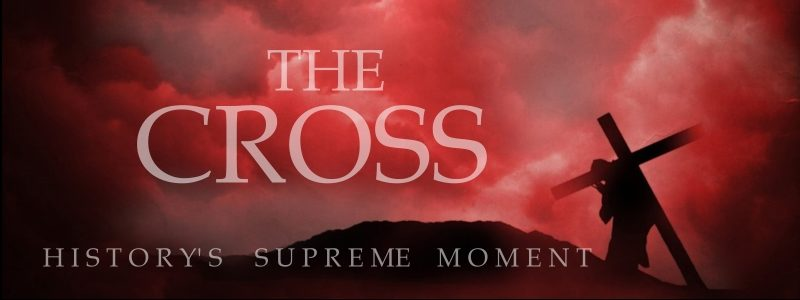 The Cross: History's Supreme Moment